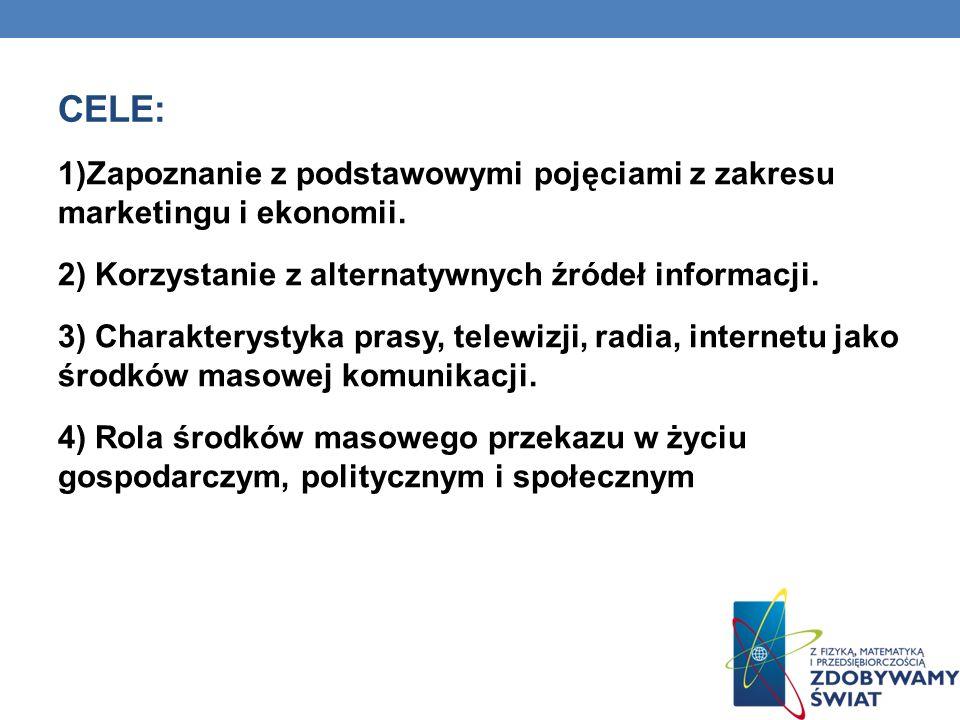 CELE: 1)Zapoznanie z podstawowymi pojęciami z zakresu marketingu i ekonomii. 2) Korzystanie z alternatywnych źródeł informacji. 3) Charakterystyka pra