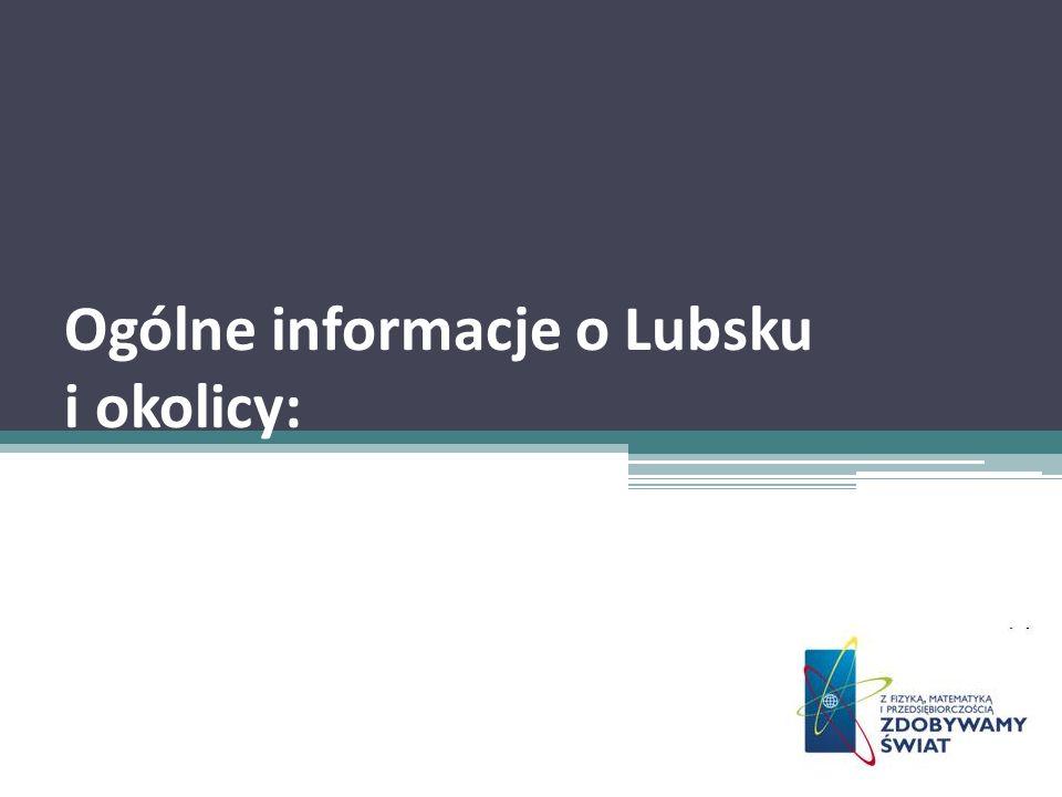 Ogólne informacje o Lubsku i okolicy:
