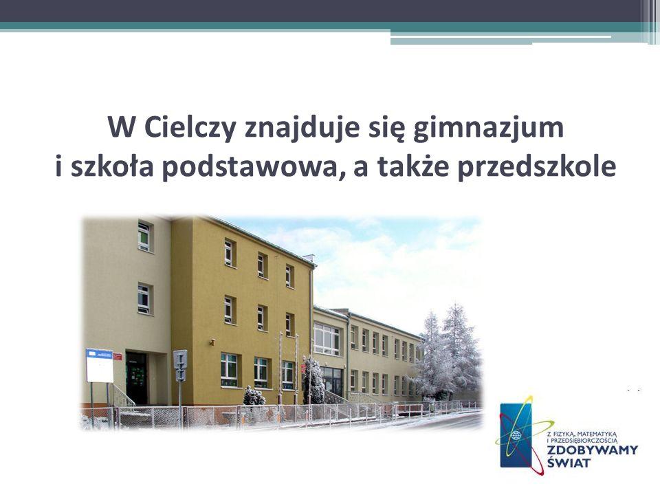 W Cielczy znajduje się gimnazjum i szkoła podstawowa, a także przedszkole
