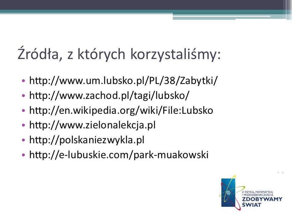 Źródła, z których korzystaliśmy: http://www.um.lubsko.pl/PL/38/Zabytki/ http://www.zachod.pl/tagi/lubsko/ http://en.wikipedia.org/wiki/File:Lubsko htt