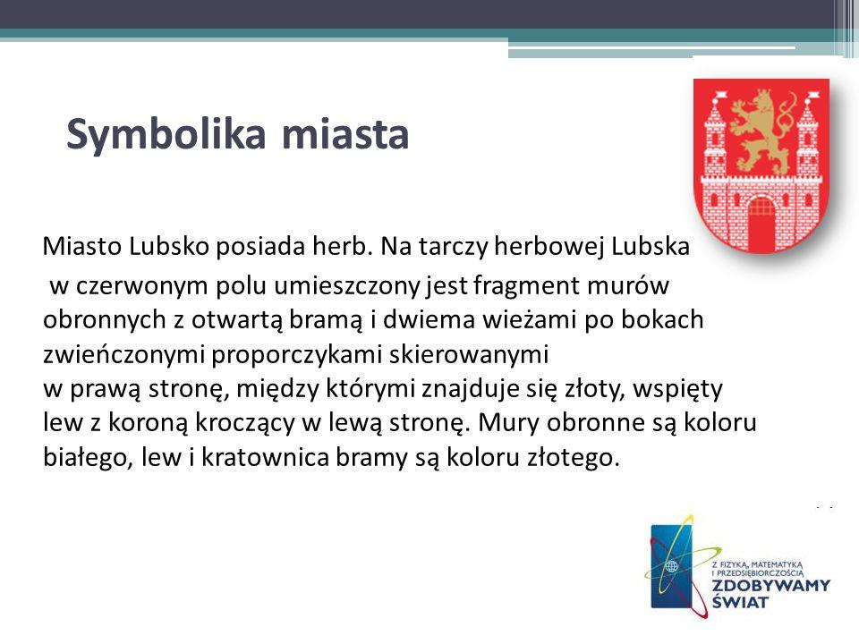 Symbolika miasta Miasto Lubsko posiada herb. Na tarczy herbowej Lubska w czerwonym polu umieszczony jest fragment murów obronnych z otwartą bramą i dw