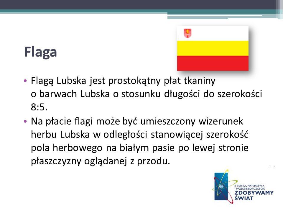 Flaga Flagą Lubska jest prostokątny płat tkaniny o barwach Lubska o stosunku długości do szerokości 8:5. Na płacie flagi może być umieszczony wizerune