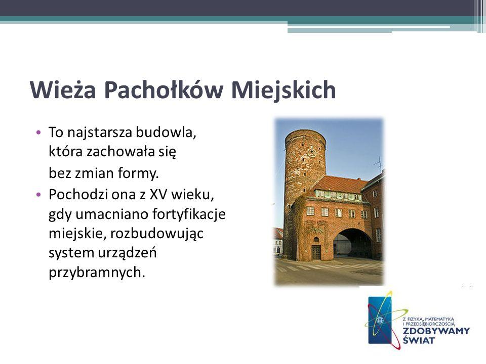 Wieża Pachołków Miejskich To najstarsza budowla, która zachowała się bez zmian formy. Pochodzi ona z XV wieku, gdy umacniano fortyfikacje miejskie, ro