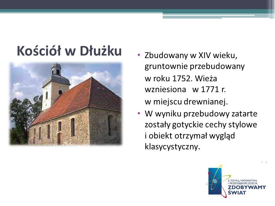 Kościół w Dłużku Zbudowany w XIV wieku, gruntownie przebudowany w roku 1752. Wieża wzniesiona w 1771 r. w miejscu drewnianej. W wyniku przebudowy zata
