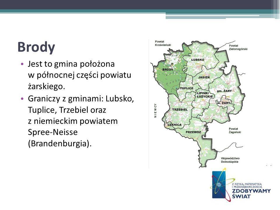 Brody Jest to gmina położona w północnej części powiatu żarskiego. Graniczy z gminami: Lubsko, Tuplice, Trzebiel oraz z niemieckim powiatem Spree-Neis