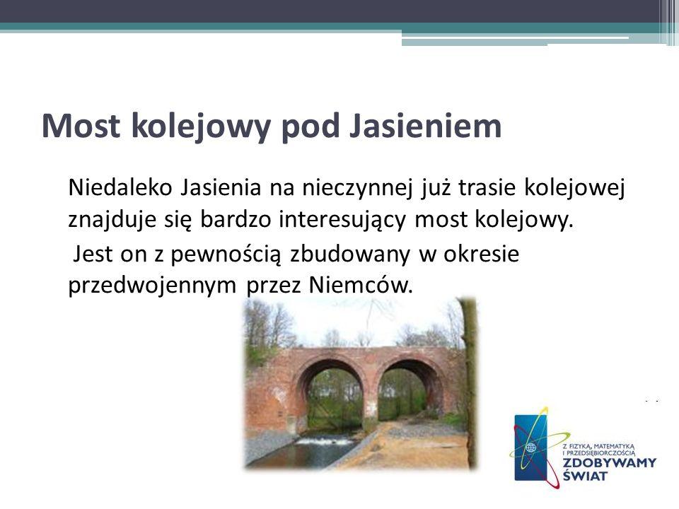 Most kolejowy pod Jasieniem Niedaleko Jasienia na nieczynnej już trasie kolejowej znajduje się bardzo interesujący most kolejowy. Jest on z pewnością