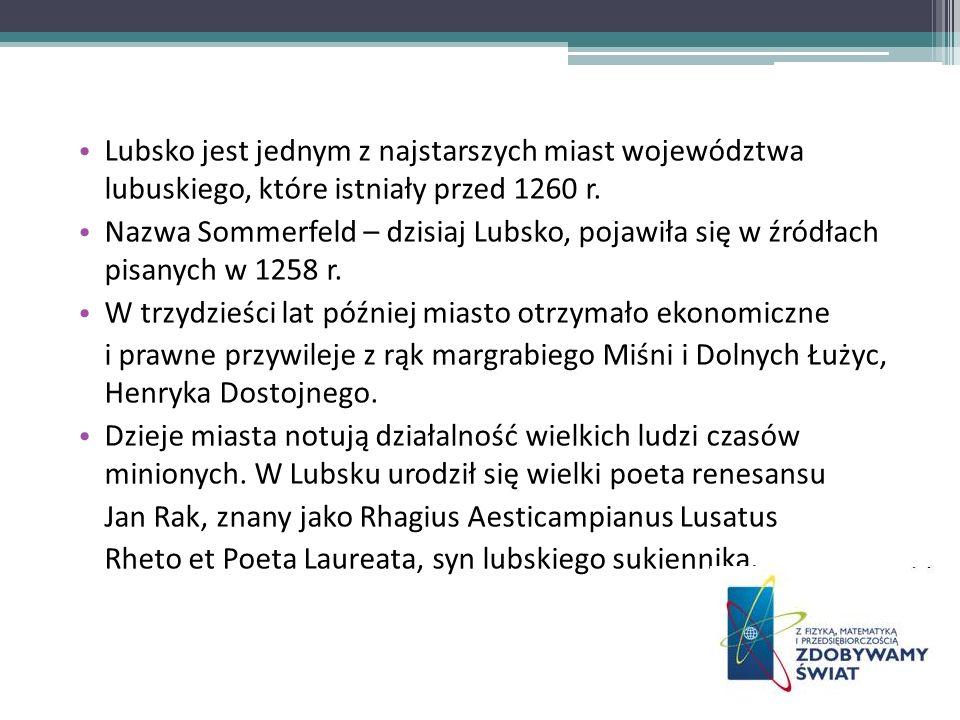 Lubsko jest jednym z najstarszych miast województwa lubuskiego, które istniały przed 1260 r. Nazwa Sommerfeld – dzisiaj Lubsko, pojawiła się w źródłac