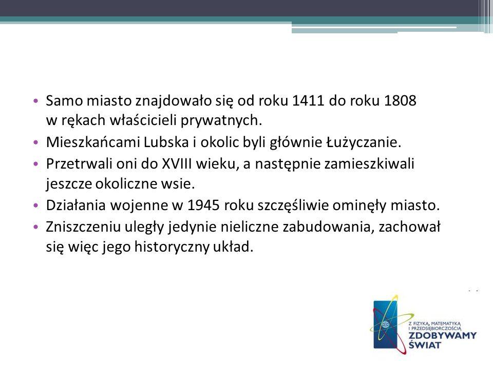 Samo miasto znajdowało się od roku 1411 do roku 1808 w rękach właścicieli prywatnych. Mieszkańcami Lubska i okolic byli głównie Łużyczanie. Przetrwali