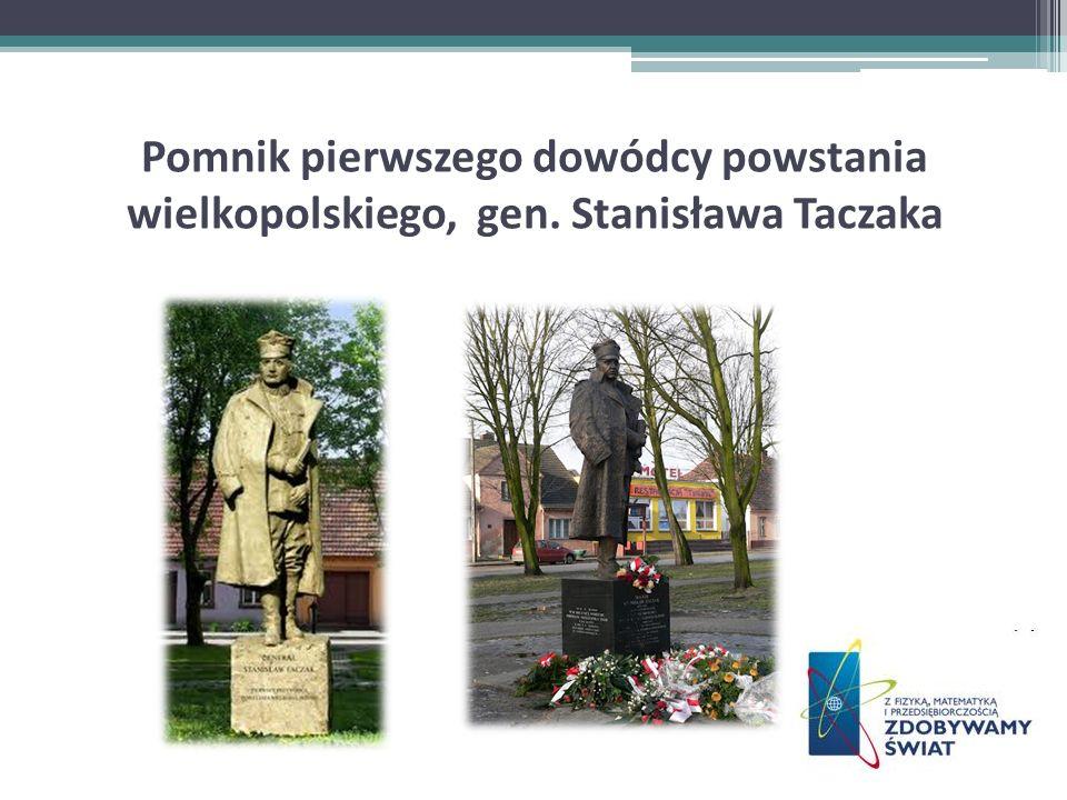 Pomnik pierwszego dowódcy powstania wielkopolskiego, gen. Stanisława Taczaka