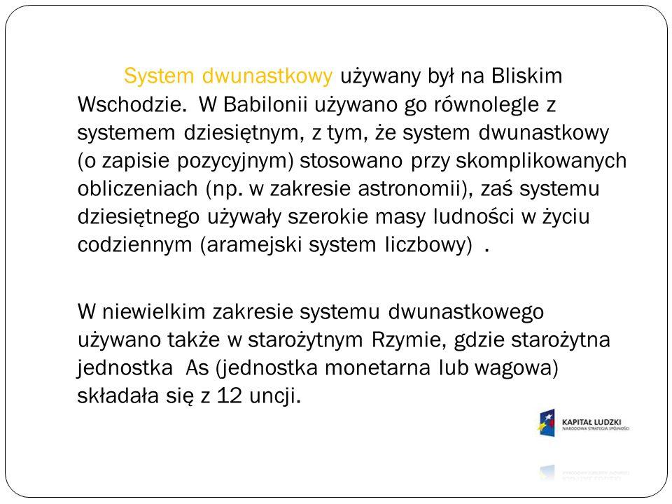 System dwunastkowy używany był na Bliskim Wschodzie. W Babilonii używano go równolegle z systemem dziesiętnym, z tym, że system dwunastkowy (o zapisie
