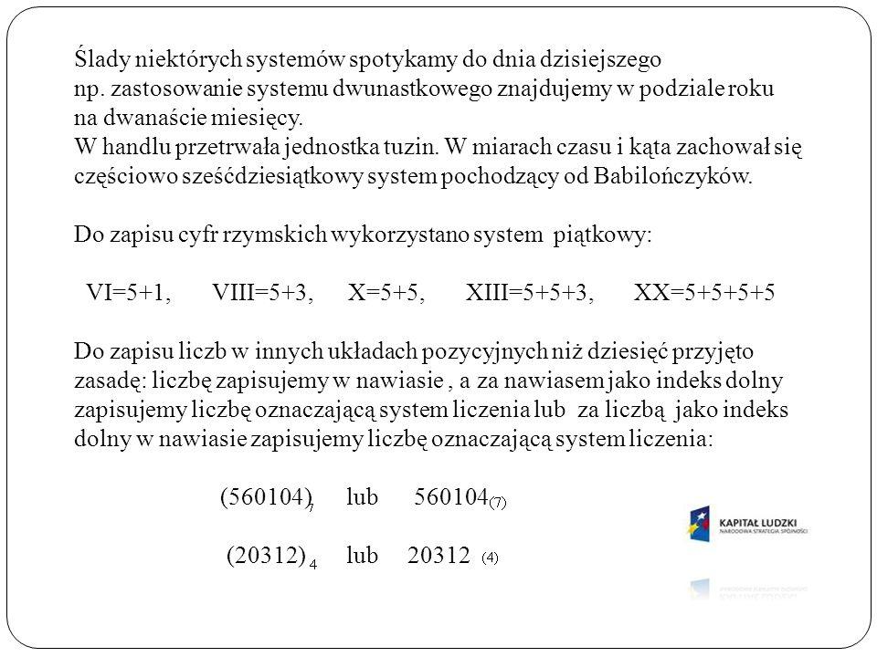 Liczby w niedziesiątkowych systemach liczenia 25 (10) =11001 (2) =221 (3) =100 (5) =41 (6) 47 (10) =101111 (2) =1202 (3) =142 (5) =115 (6) 1205 (10) =1111101 (2) =11122 (3) =1000 (5) =325 (6) 847 (10) =2320 (7) =(5D7) 12