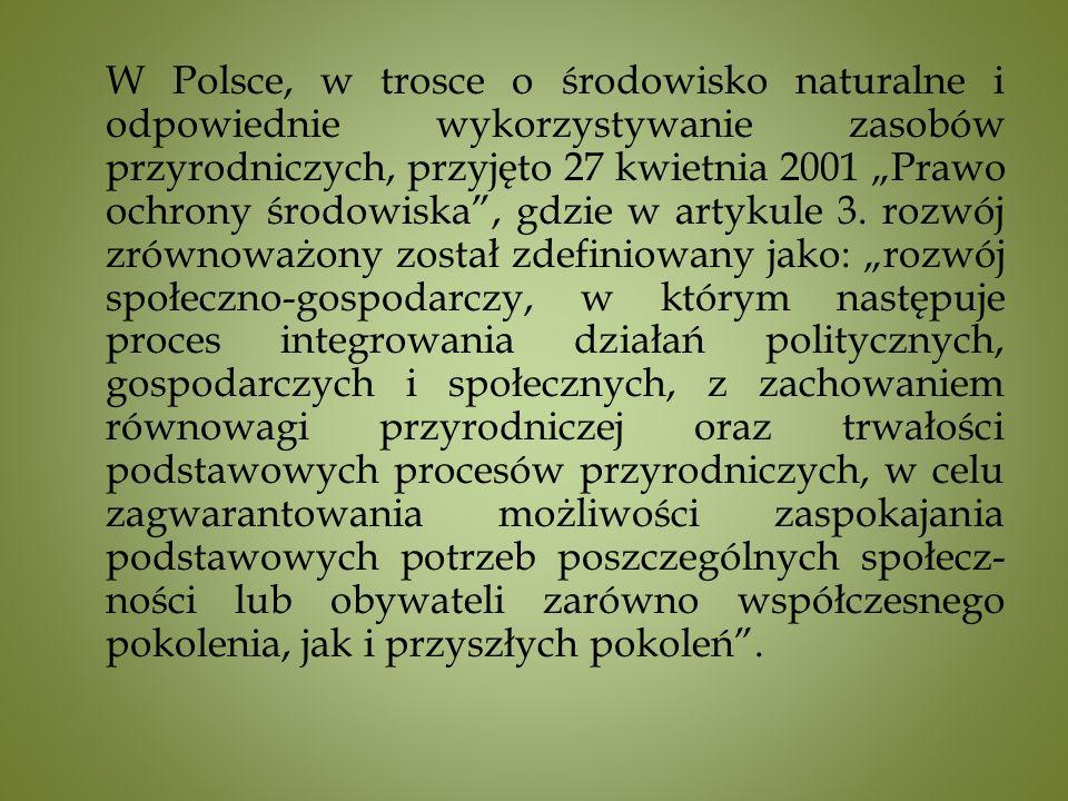 W Polsce, w trosce o środowisko naturalne i odpowiednie wykorzystywanie zasobów przyrodniczych, przyjęto 27 kwietnia 2001 Prawo ochrony środowiska, gdzie w artykule 3.