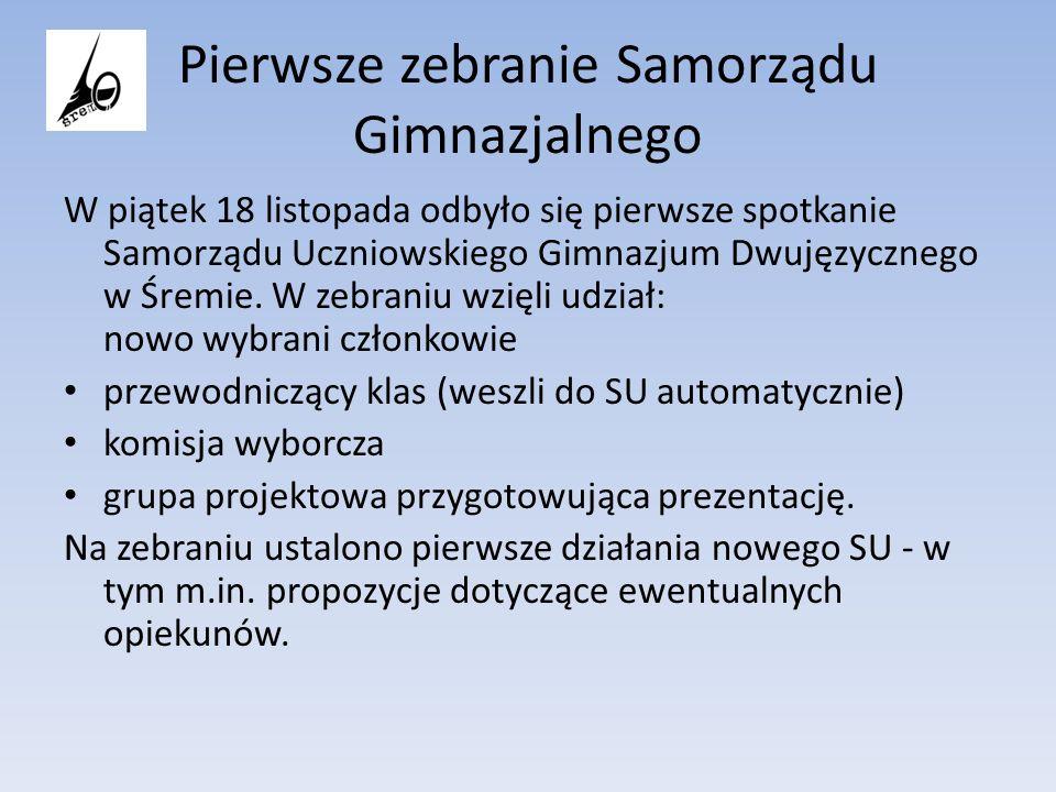 Pierwsze zebranie Samorządu Gimnazjalnego W piątek 18 listopada odbyło się pierwsze spotkanie Samorządu Uczniowskiego Gimnazjum Dwujęzycznego w Śremie