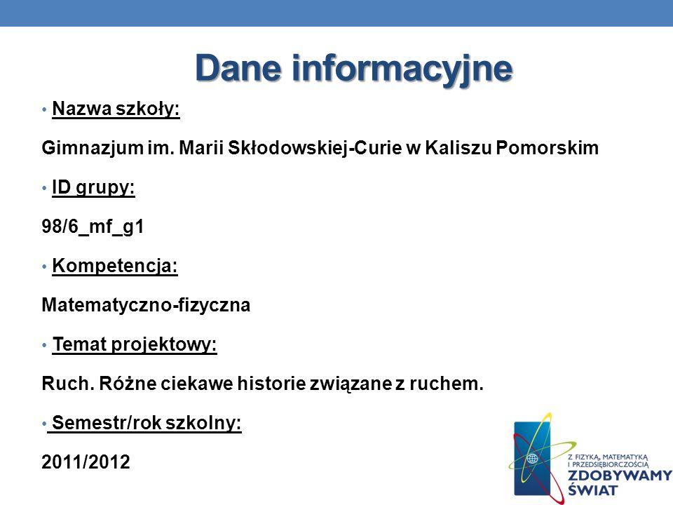 Dane informacyjne Nazwa szkoły: Gimnazjum im. Marii Skłodowskiej-Curie w Kaliszu Pomorskim ID grupy: 98/6_mf_g1 Kompetencja: Matematyczno-fizyczna Tem