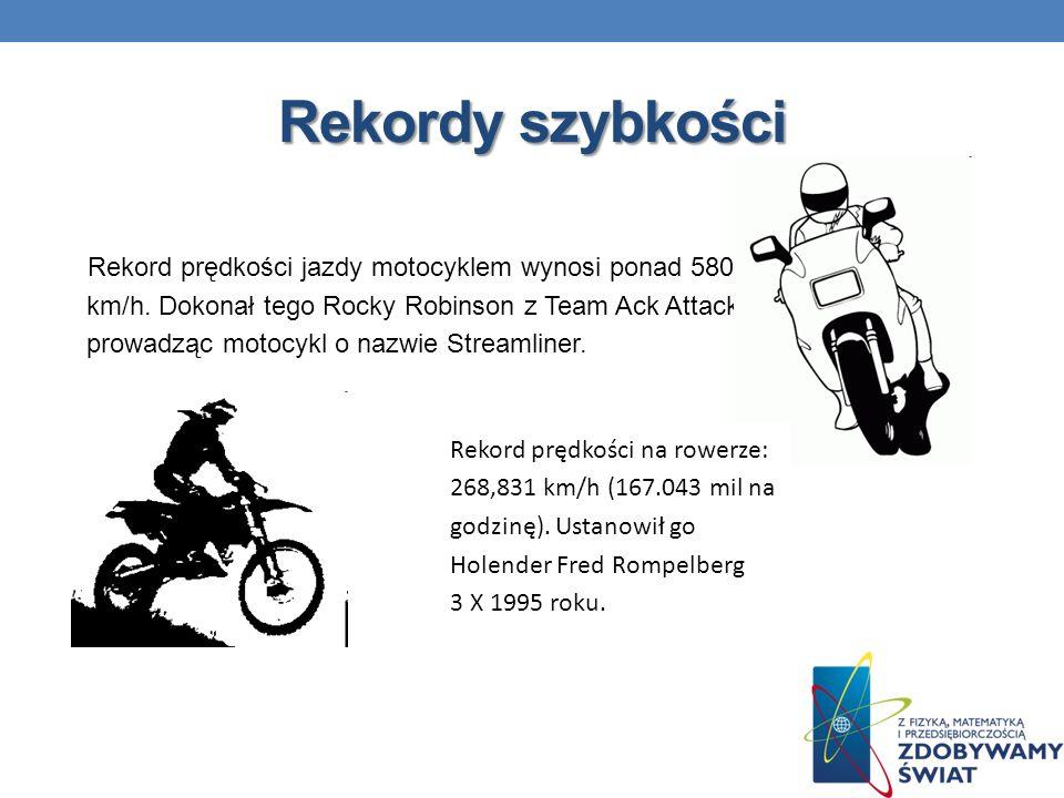 Rekordy szybkości Rekord prędkości jazdy motocyklem wynosi ponad 580 km/h. Dokonał tego Rocky Robinson z Team Ack Attack prowadząc motocykl o nazwie S