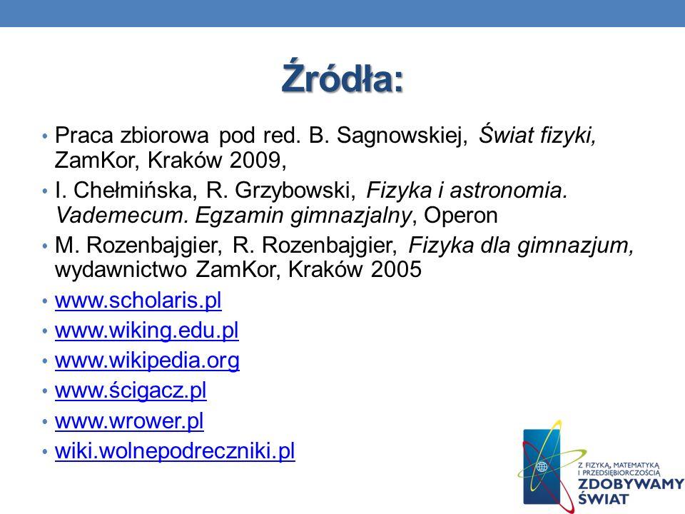 Źródła: Praca zbiorowa pod red. B. Sagnowskiej, Świat fizyki, ZamKor, Kraków 2009, I. Chełmińska, R. Grzybowski, Fizyka i astronomia. Vademecum. Egzam