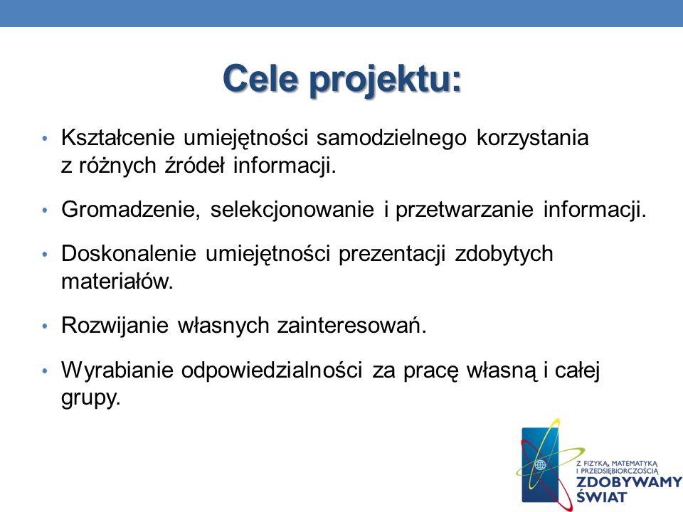 Cele projektu: Kształcenie umiejętności samodzielnego korzystania z różnych źródeł informacji. Gromadzenie, selekcjonowanie i przetwarzanie informacji
