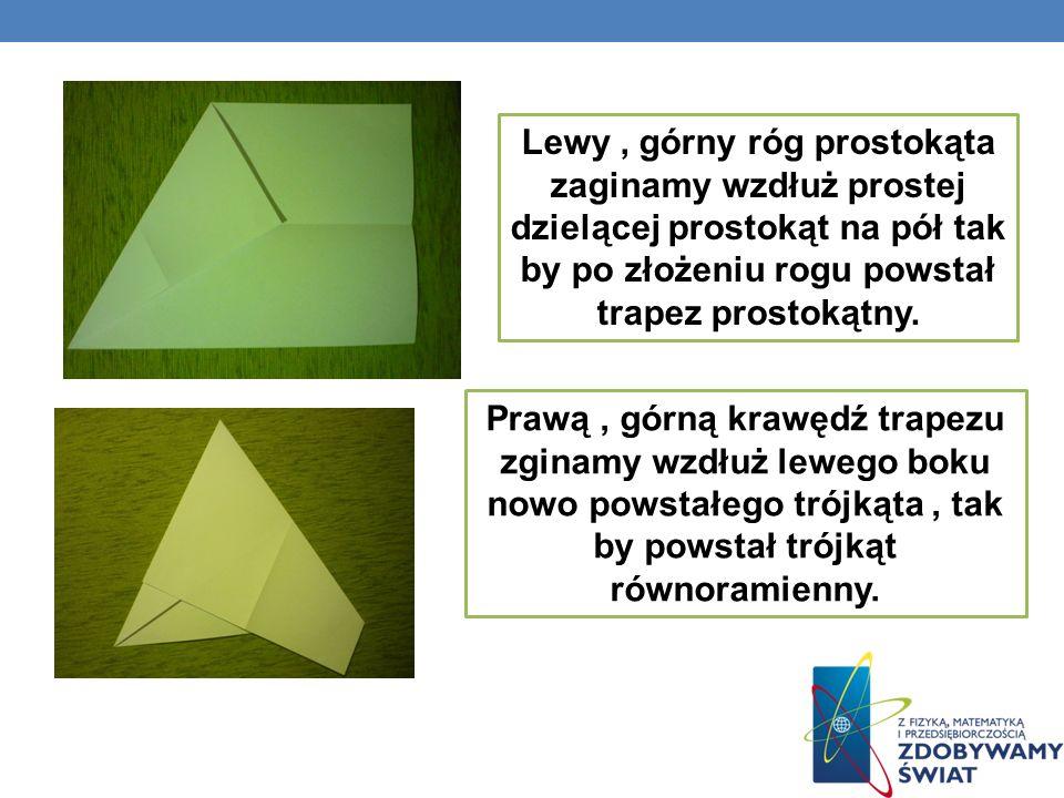 Lewy, górny róg prostokąta zaginamy wzdłuż prostej dzielącej prostokąt na pół tak by po złożeniu rogu powstał trapez prostokątny. Prawą, górną krawędź