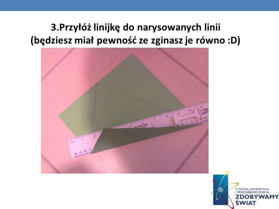 3.Przyłóż linijkę do narysowanych linii (będziesz miał pewność ze zginasz je równo :D)