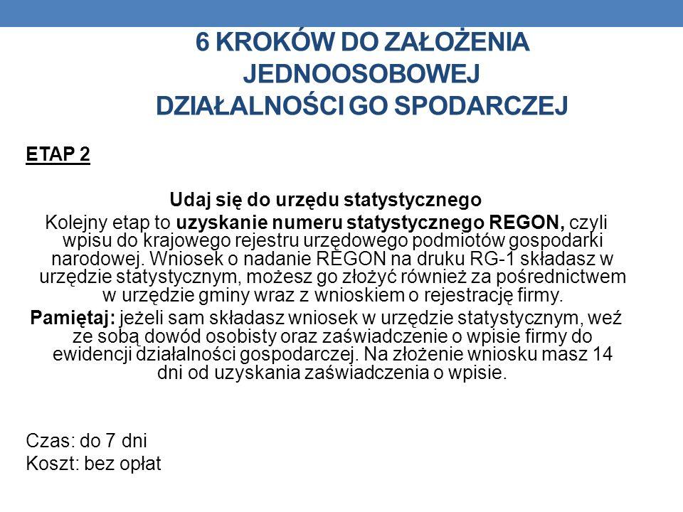 ETAP 2 Udaj się do urzędu statystycznego Kolejny etap to uzyskanie numeru statystycznego REGON, czyli wpisu do krajowego rejestru urzędowego podmiotów