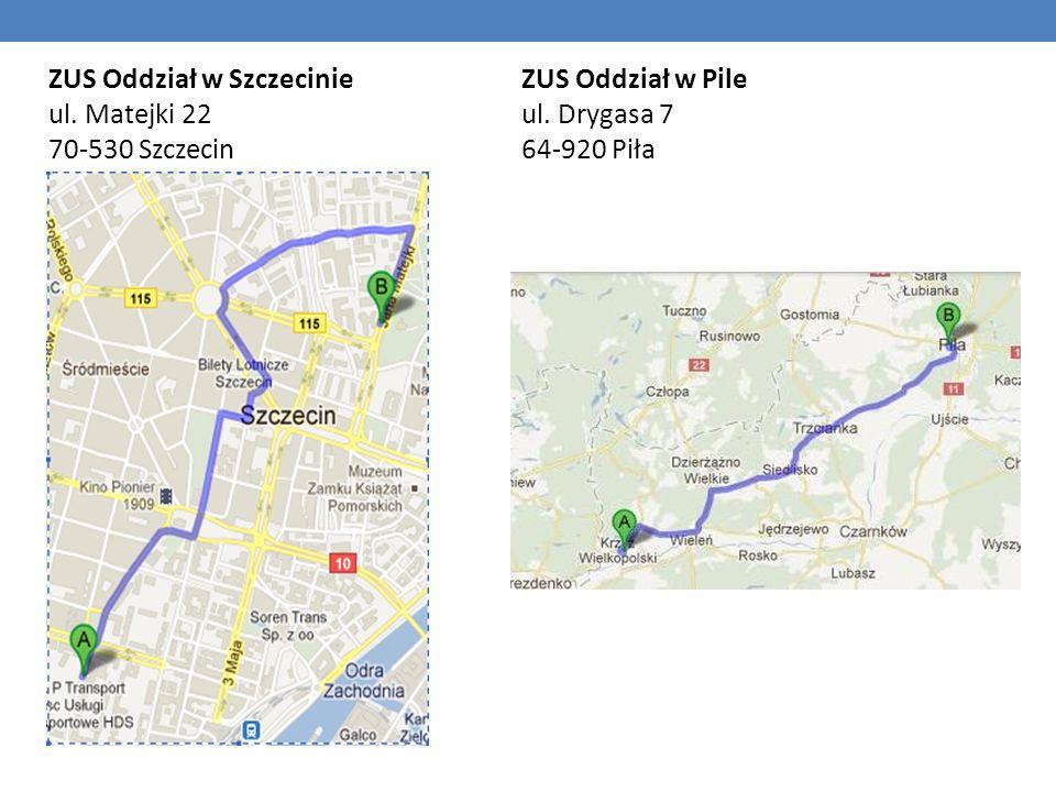 ZUS Oddział w Szczecinie ul. Matejki 22 70-530 Szczecin ZUS Oddział w Pile ul. Drygasa 7 64-920 Piła