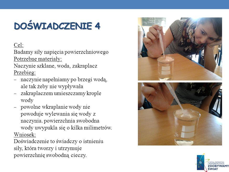 DOŚWIADCZENIE 4 Cel: Badamy siły napięcia powierzchniowego Potrzebne materiały: Naczynie szklane, woda, zakraplacz Przebieg: naczynie napełniamy po br