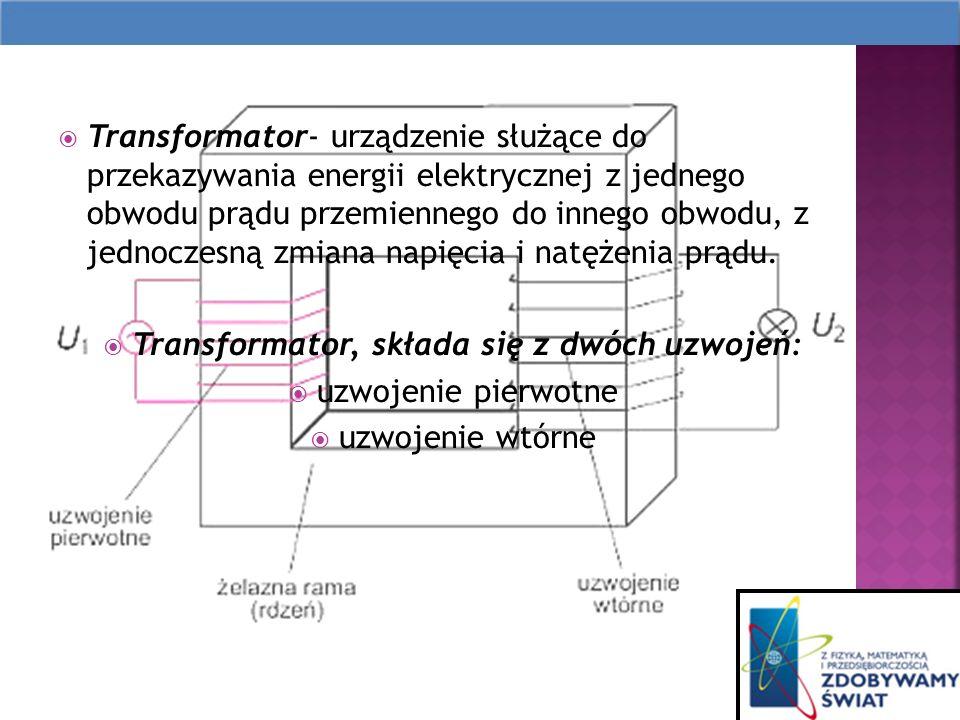 Transformator- urządzenie służące do przekazywania energii elektrycznej z jednego obwodu prądu przemiennego do innego obwodu, z jednoczesną zmiana napięcia i natężenia prądu.
