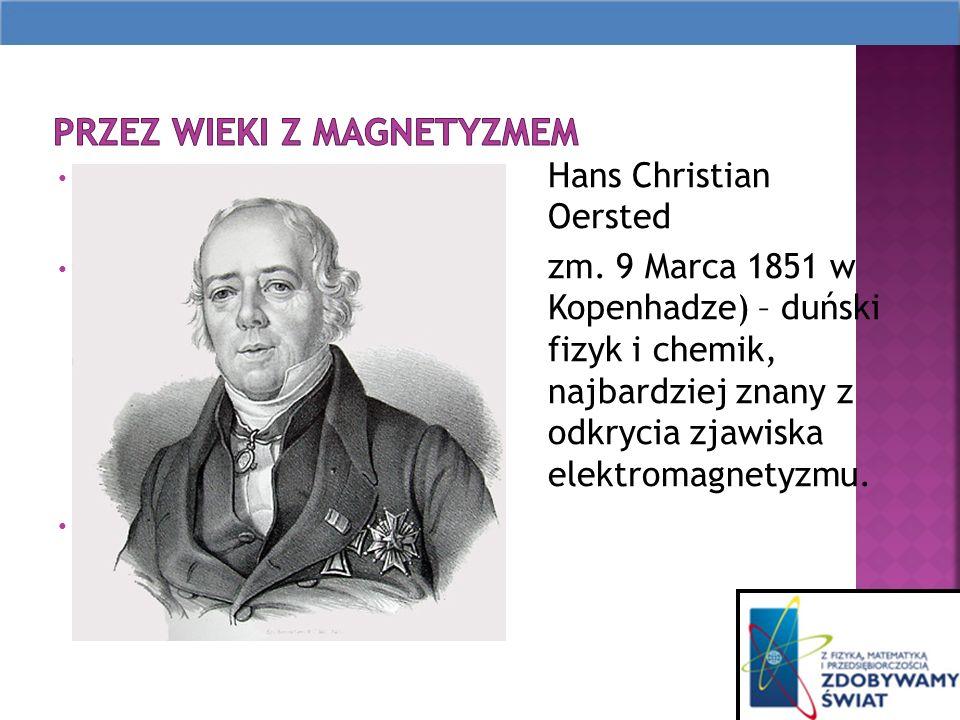 Hans Christian OOerstedOrsted Oersted (ur.14 Sierpnia 1777, zm.