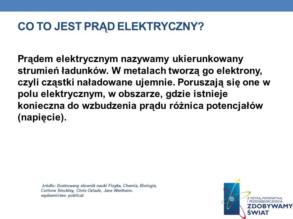 CO TO JEST PRĄD ELEKTRYCZNY. Prądem elektrycznym nazywamy ukierunkowany strumień ładunków.