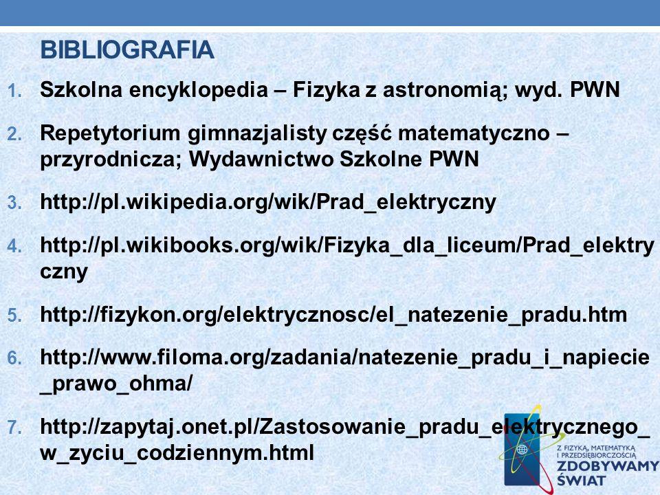 BIBLIOGRAFIA 1. Szkolna encyklopedia – Fizyka z astronomią; wyd. PWN 2. Repetytorium gimnazjalisty część matematyczno – przyrodnicza; Wydawnictwo Szko