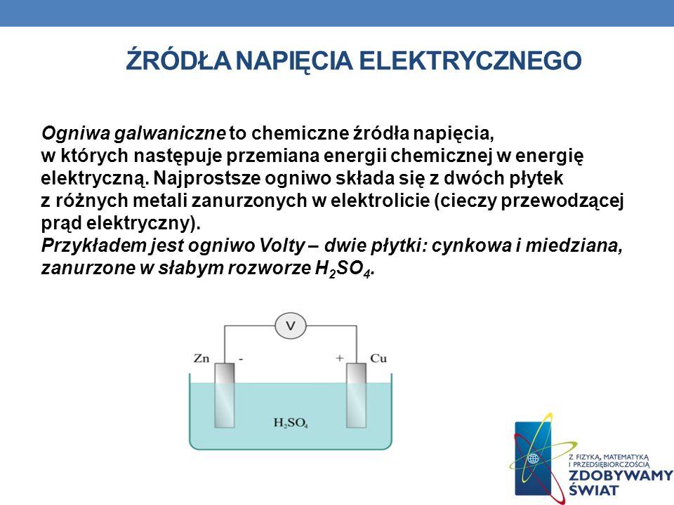 ŹRÓDŁA NAPIĘCIA ELEKTRYCZNEGO Ogniwa galwaniczne to chemiczne źródła napięcia, w których następuje przemiana energii chemicznej w energię elektryczną.
