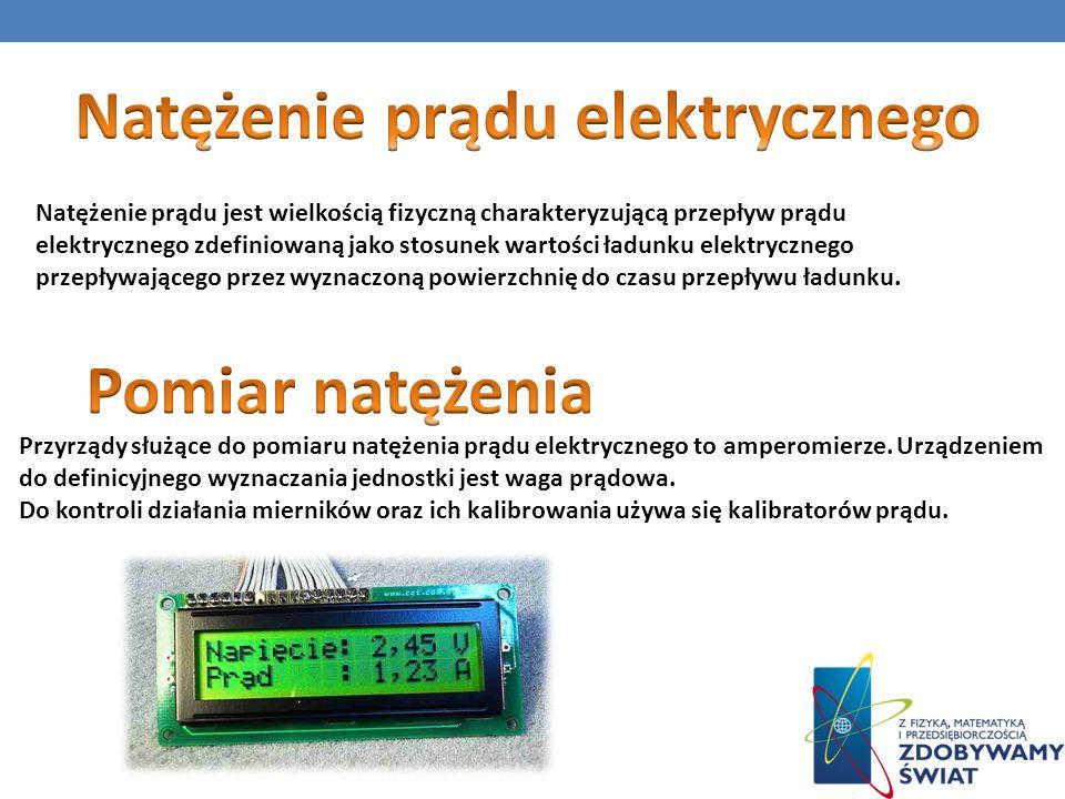 Natężenie prądu jest wielkością fizyczną charakteryzującą przepływ prądu elektrycznego zdefiniowaną jako stosunek wartości ładunku elektrycznego przep