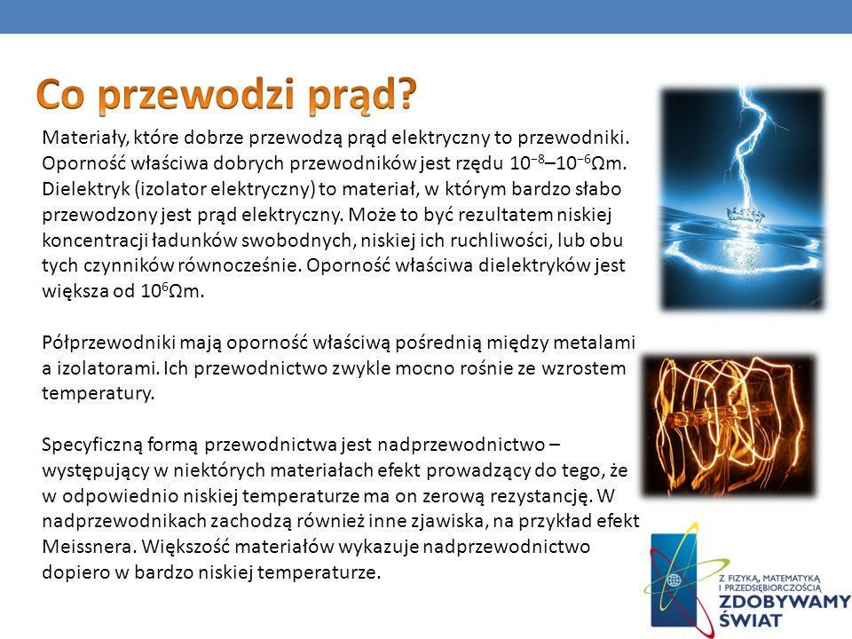 Materiały, które dobrze przewodzą prąd elektryczny to przewodniki. Oporność właściwa dobrych przewodników jest rzędu 10 8 –10 6 Ωm. Dielektryk (izolat