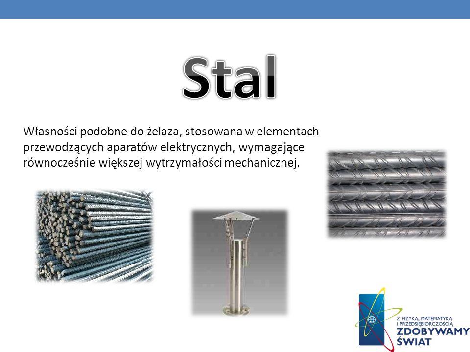 Własności podobne do żelaza, stosowana w elementach przewodzących aparatów elektrycznych, wymagające równocześnie większej wytrzymałości mechanicznej.