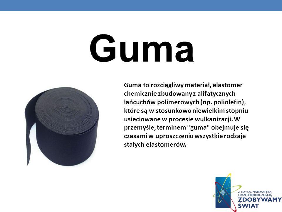 Guma Guma to rozciągliwy materiał, elastomer chemicznie zbudowany z alifatycznych łańcuchów polimerowych (np. poliolefin), które są w stosunkowo niewi