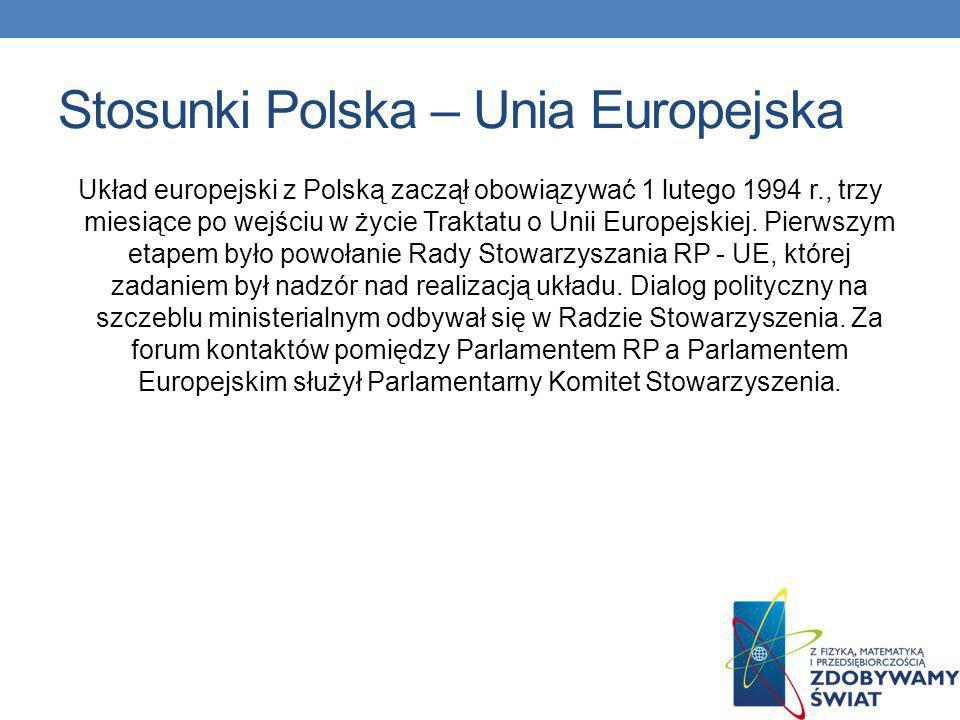 Stosunki Polska – Unia Europejska Układ europejski z Polską zaczął obowiązywać 1 lutego 1994 r., trzy miesiące po wejściu w życie Traktatu o Unii Euro