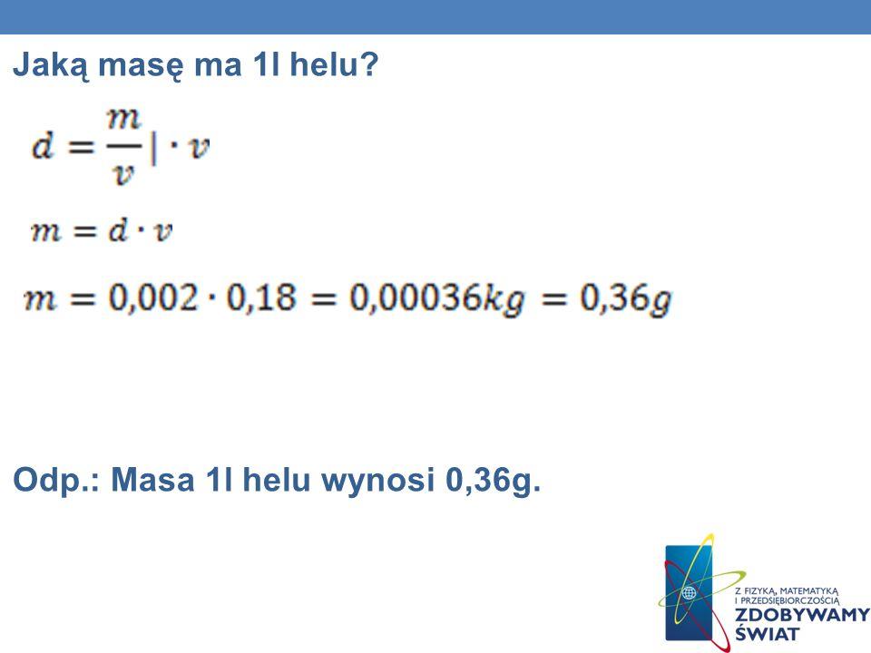 Jaką masę ma 1l helu? Odp.: Masa 1l helu wynosi 0,36g.