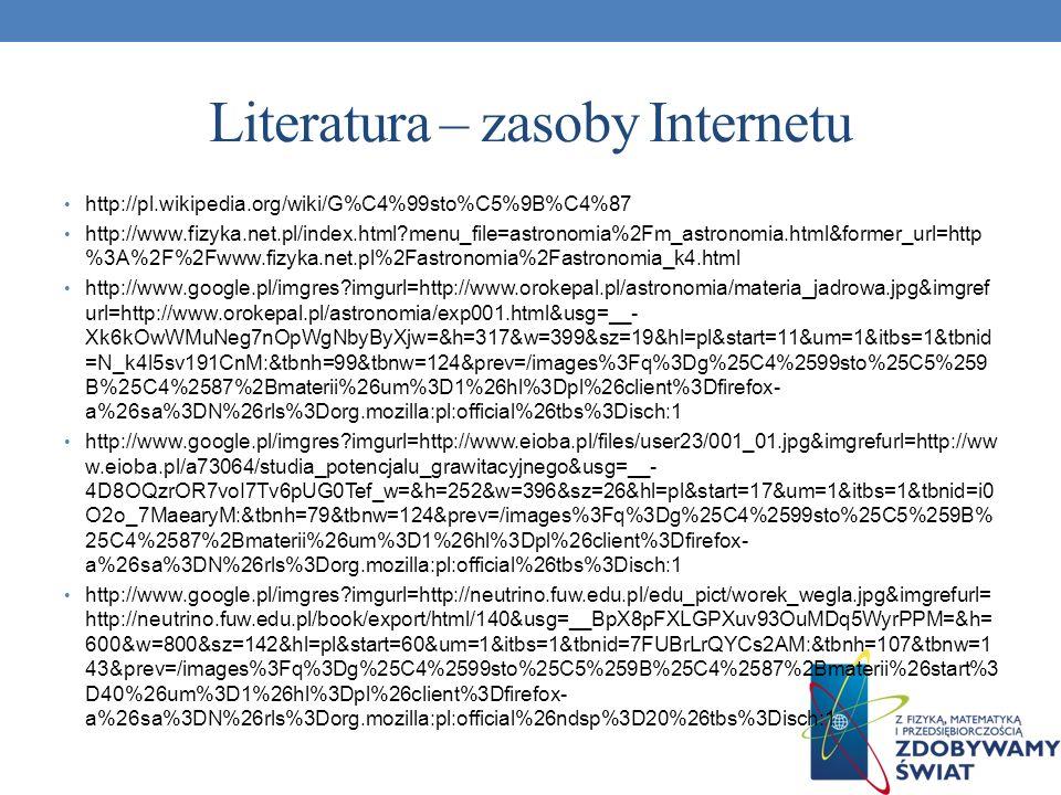 Literatura – zasoby Internetu http://pl.wikipedia.org/wiki/G%C4%99sto%C5%9B%C4%87 http://www.fizyka.net.pl/index.html?menu_file=astronomia%2Fm_astrono
