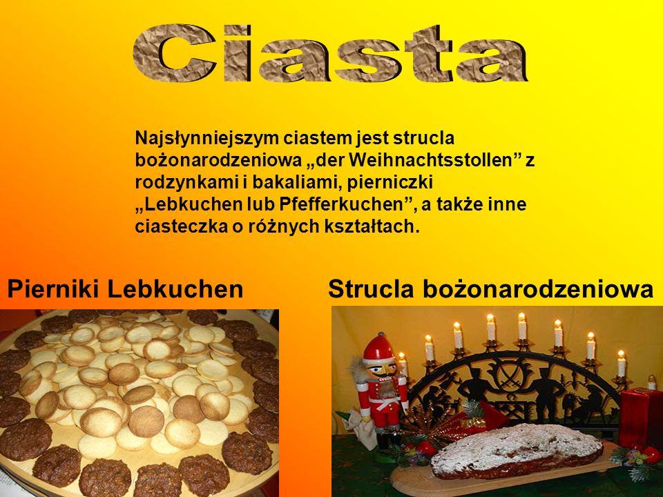 Najsłynniejszym ciastem jest strucla bożonarodzeniowa der Weihnachtsstollen z rodzynkami i bakaliami, pierniczki Lebkuchen lub Pfefferkuchen, a także