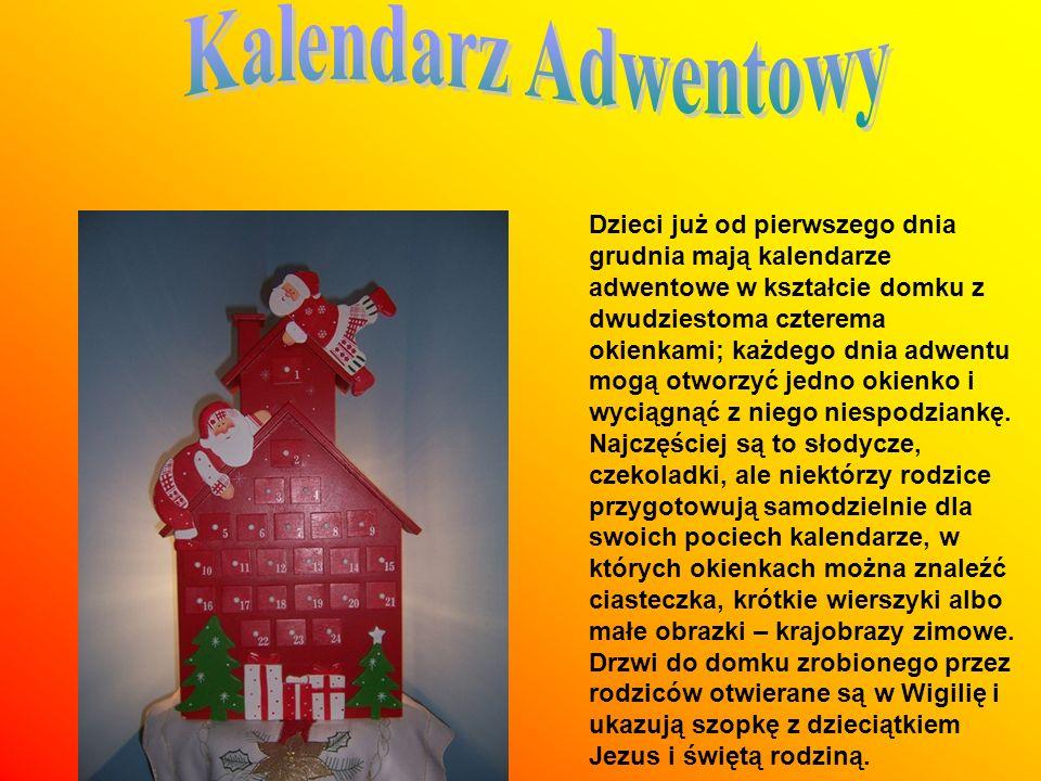 Dzieci już od pierwszego dnia grudnia mają kalendarze adwentowe w kształcie domku z dwudziestoma czterema okienkami; każdego dnia adwentu mogą otworzy