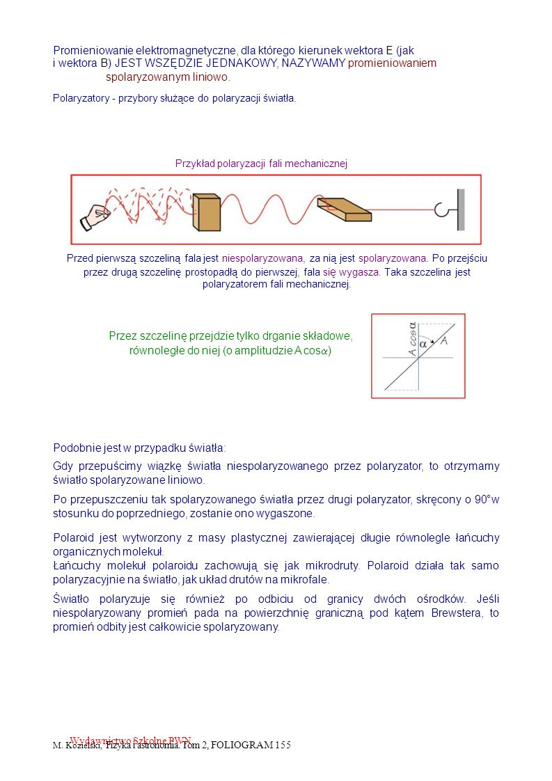 Promieniowanie elektromagnetyczne, dla którego kierunek wektora E (jak i wektora B) JEST WSZĘDZIE JEDNAKOWY, NAZYWAMY promieniowaniem spolaryzowanym l