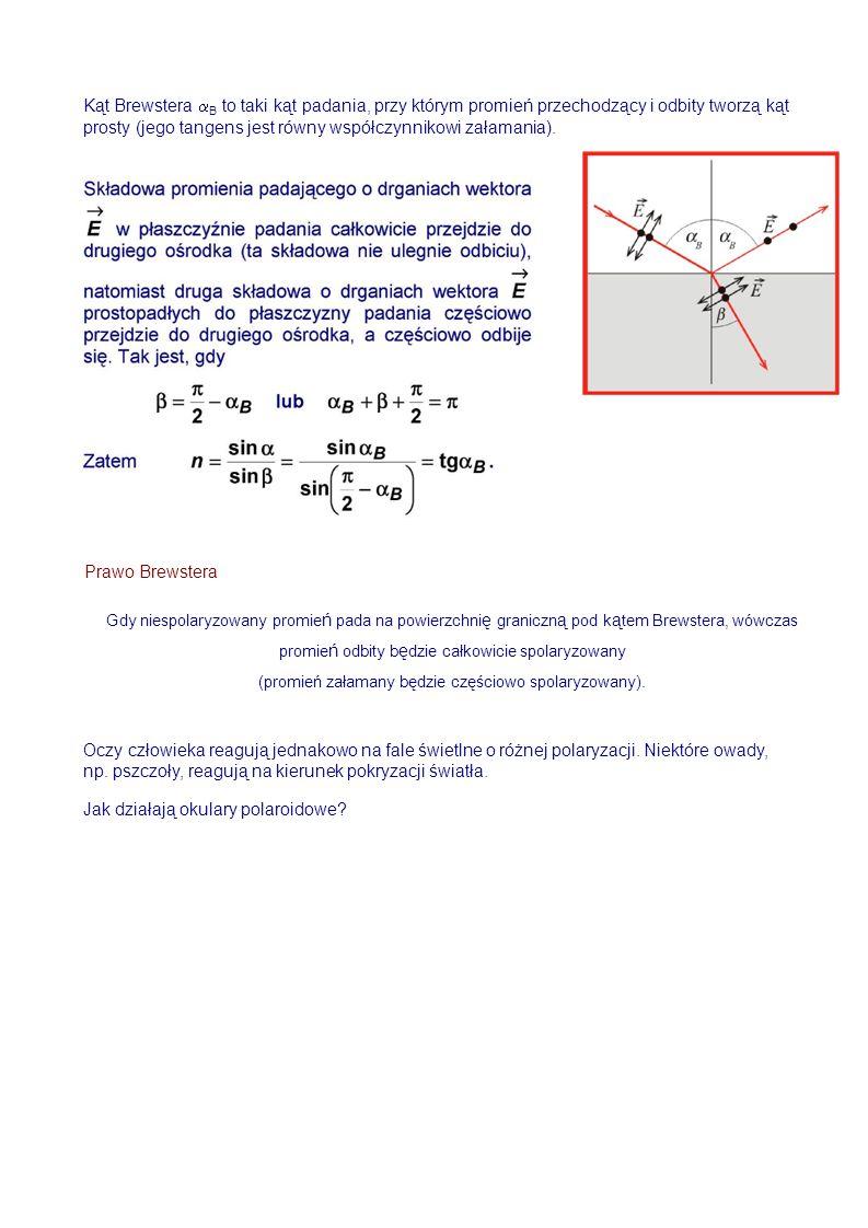 Kąt Brewstera B to taki kąt padania, przy którym promień przechodzący i odbity tworzą kąt prosty (jego tangens jest równy współczynnikowi załamania).