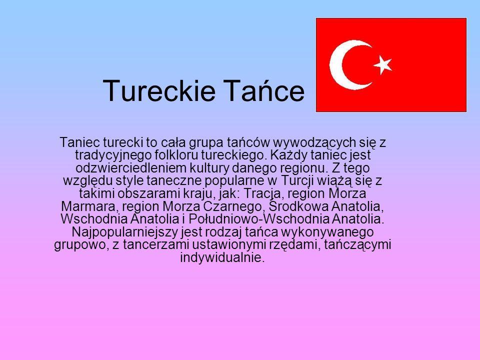 Tureckie Tańce Taniec turecki to cała grupa tańców wywodzących się z tradycyjnego folkloru tureckiego.