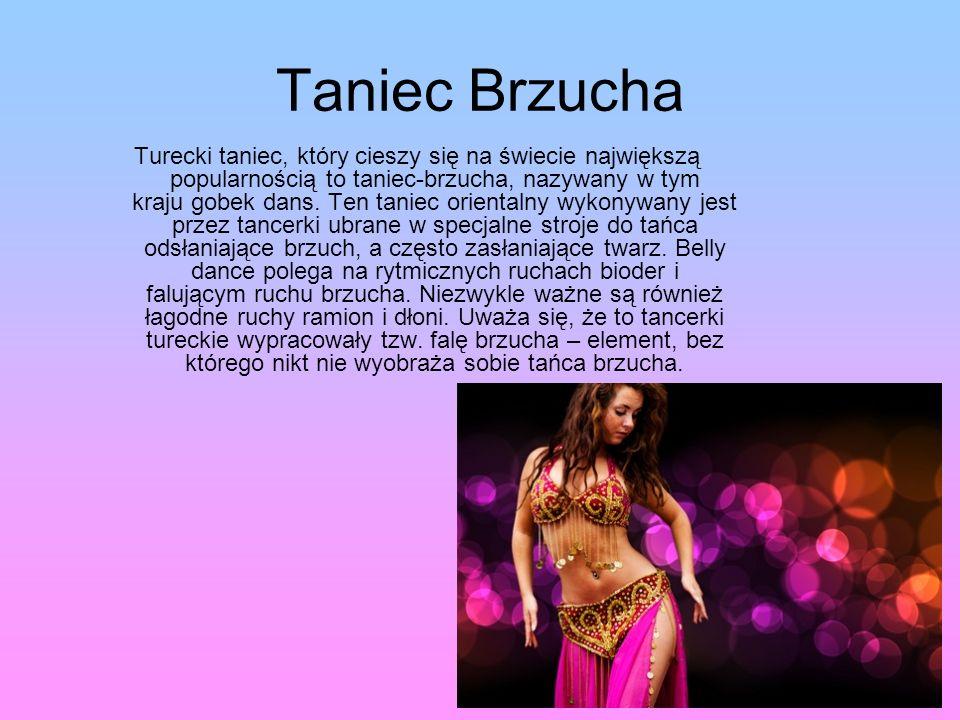 Taniec Brzucha Turecki taniec, który cieszy się na świecie największą popularnością to taniec-brzucha, nazywany w tym kraju gobek dans.