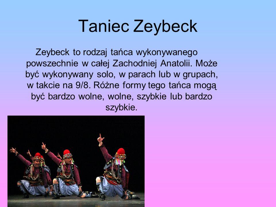 Taniec Zeybeck Zeybeck to rodzaj tańca wykonywanego powszechnie w całej Zachodniej Anatolii.