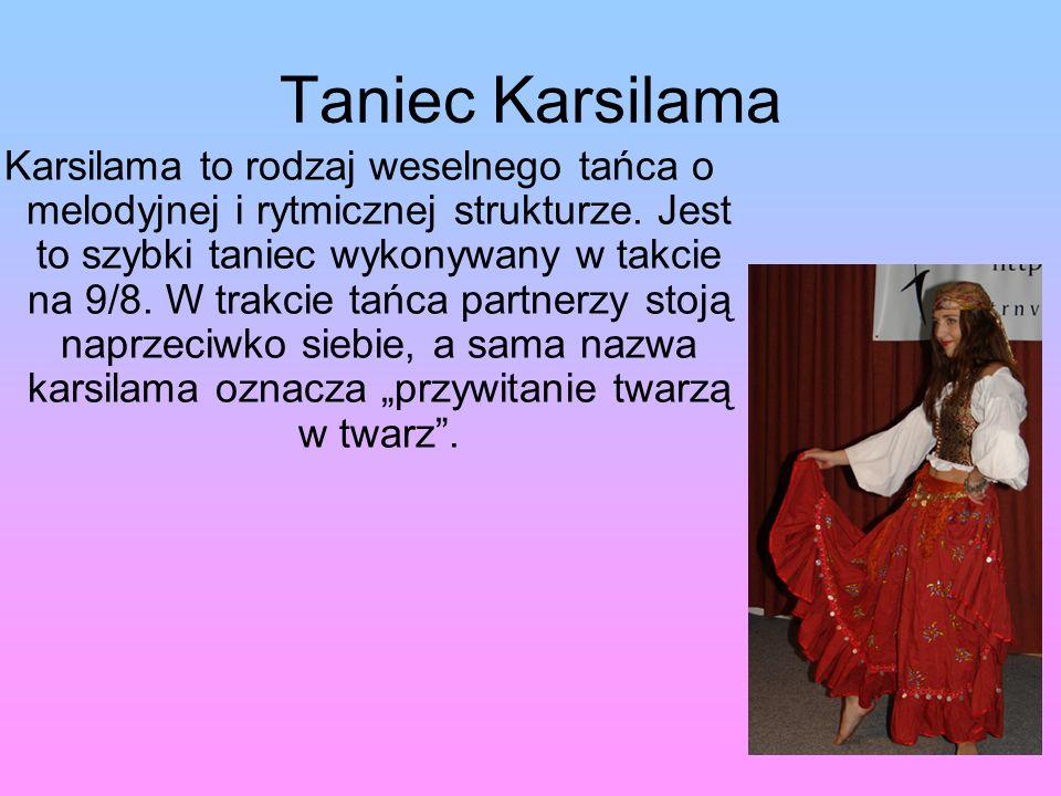 Taniec Karsilama Karsilama to rodzaj weselnego tańca o melodyjnej i rytmicznej strukturze.