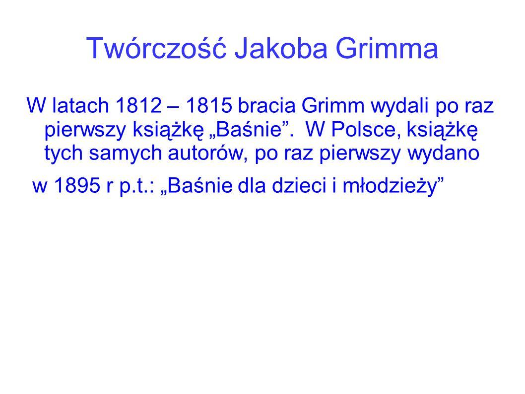 W latach 1812 – 1815 bracia Grimm wydali po raz pierwszy książkę Baśnie. W Polsce, książkę tych samych autorów, po raz pierwszy wydano w 1895 r p.t.: