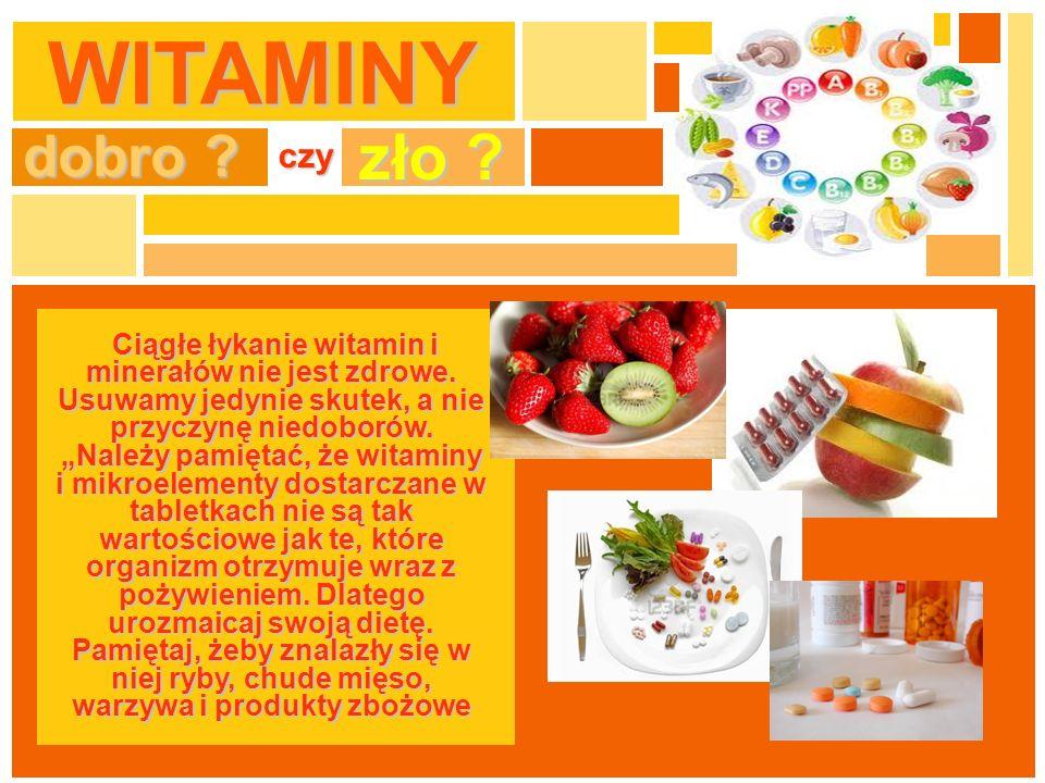 WITAMINY dobro ? czy zło ? Ciągłe łykanie witamin i minerałów nie jest zdrowe. Usuwamy jedynie skutek, a nie przyczynę niedoborów. Należy pamiętać, że