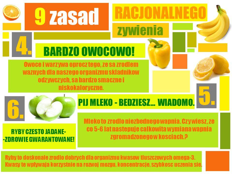 9 zasad RACJONALNEGO zywienia 4. Owoce i warzywa oprocz tego, ze sa zrodlem waznych dla naszego organizmu skladnikow odzywczych, sa bardzo smaczne i n