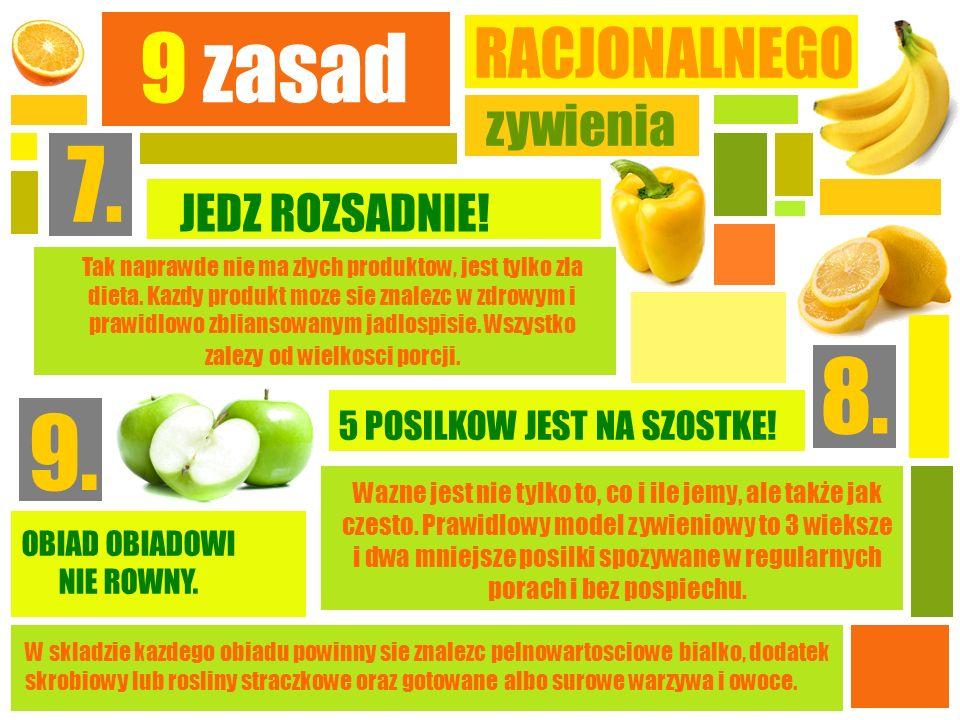 9 zasad RACJONALNEGO zywienia 7. JEDZ ROZSADNIE! Tak naprawde nie ma zlych produktow, jest tylko zla dieta. Kazdy produkt moze sie znalezc w zdrowym i